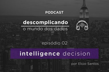 Descomplicando Intelligence Decision